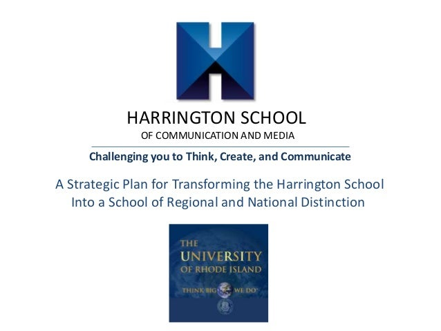 HARRINGTON SCHOOLOF COMMUNICATION AND MEDIAChallenging you to Think, Create, and CommunicateA Strategic Plan for Transform...
