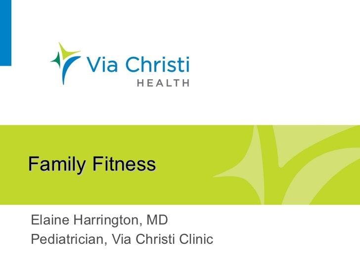 Family Fitness Elaine Harrington, MD Pediatrician, Via Christi Clinic