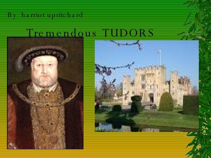 Tremendous TUDORS By  harriot upritchard