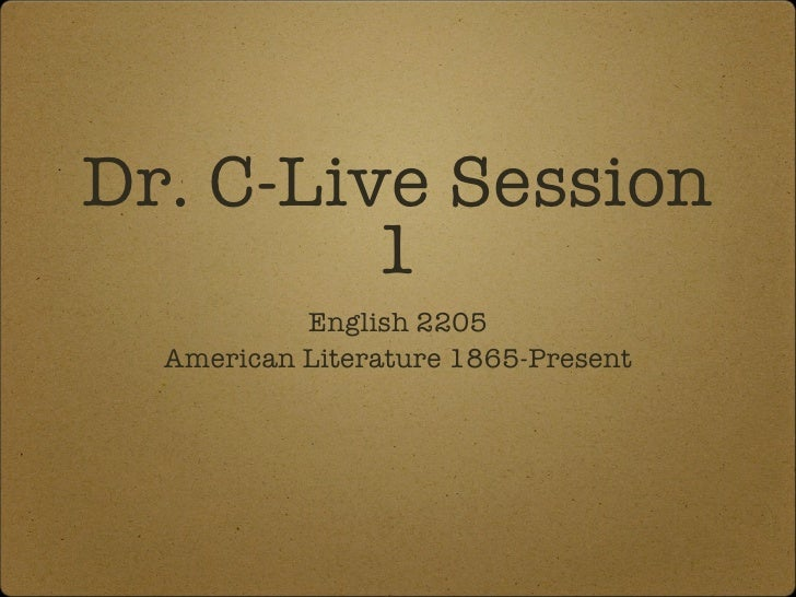 Dr. C-Live Session 1 <ul><li>English 2205 </li></ul><ul><li>American Literature 1865-Present </li></ul>