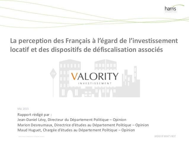 ©2015 Harris InteractiveInc. All rights reserved. La perception des Français à l'égard de l'investissement locatif et des ...