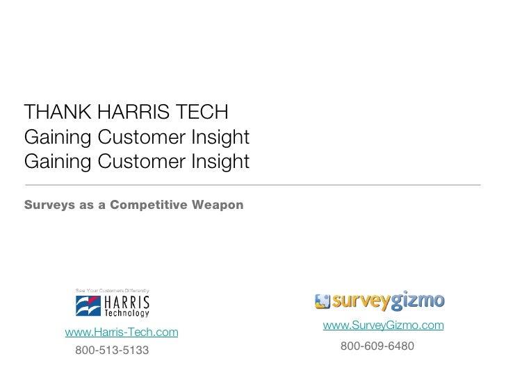 THANK HARRIS TECH Gaining Customer Insight Gaining Customer Insight <ul><li>Surveys as a Competitive Weapon </li></ul>www....
