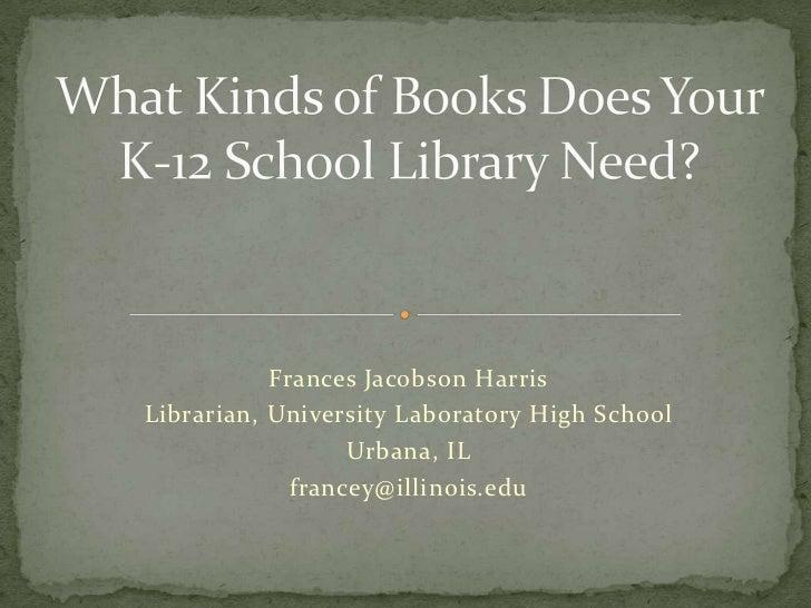 Frances Jacobson HarrisLibrarian, University Laboratory High School                  Urbana, IL             francey@illino...