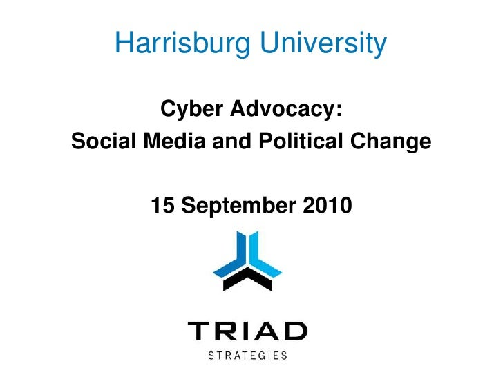 Harrisburg University <br />Cyber Advocacy: <br />Social Media and Political Change<br />15 September 2010<br />
