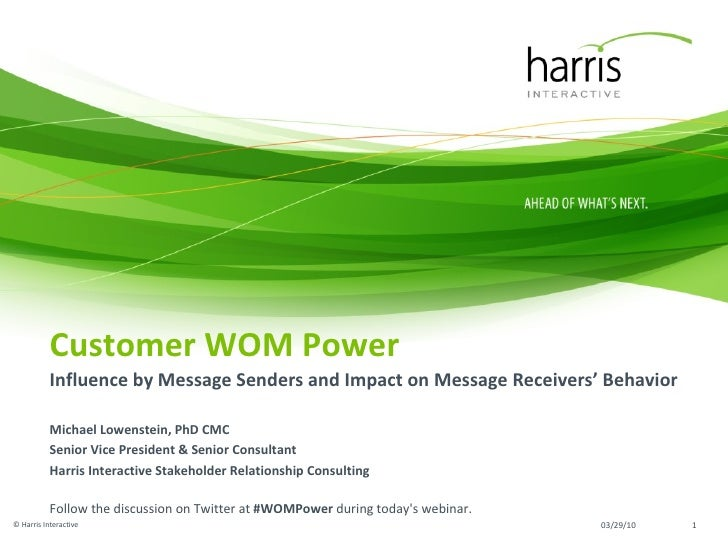 Customer WOM Power Influence by Message Senders and Impact on Message Receivers' Behavior Michael Lowenstein, PhD CMC Seni...