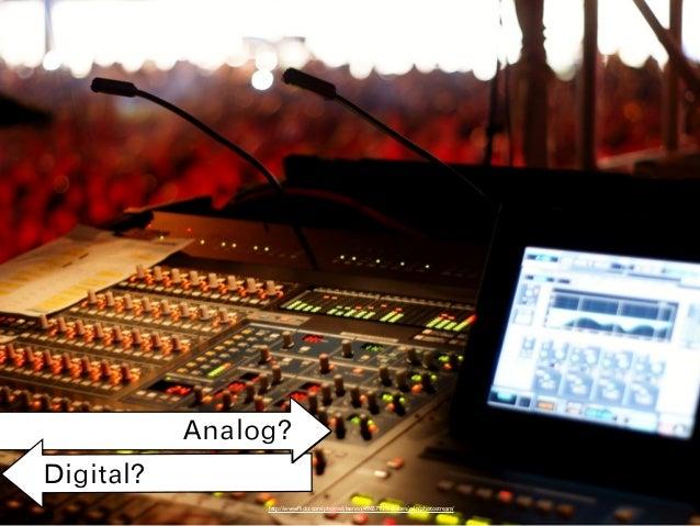 Analog? Digital? http://www.flickr.com/photos/sleenen/4965792918/sizes/o/in/photostream/