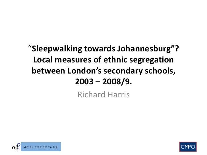 """""""Sleepwalking towards Johannesburg""""? Local measures of ethnic segregation between London's secondary schools,           20..."""