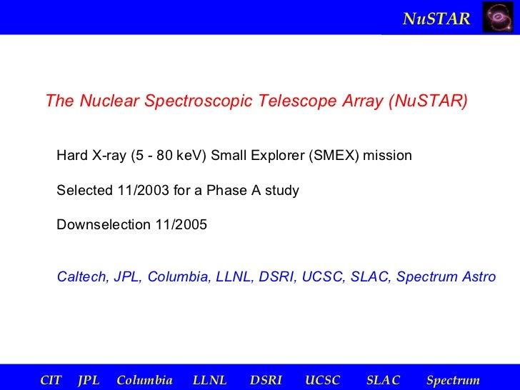 NuSTARThe Nuclear Spectroscopic Telescope Array (NuSTAR)  Hard X-ray (5 - 80 keV) Small Explorer (SMEX) mission  Selected ...