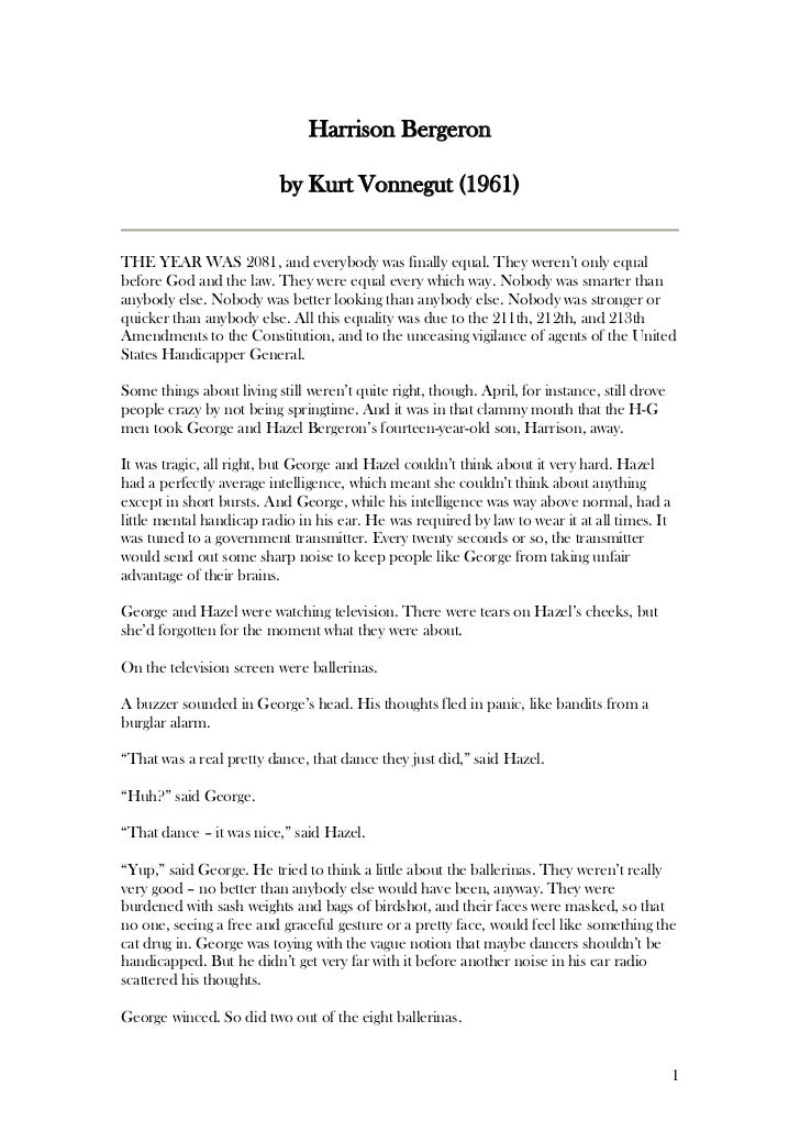 Harrison Bergeron                          by Kurt Vonnegut (1961)THE YEAR WAS 2081, and everybody was finally equal. They...