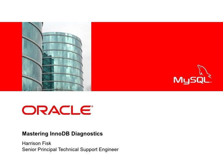 Mastering InnoDB Diagnostics Harrison Fisk Senior Principal Technical Support Engineer