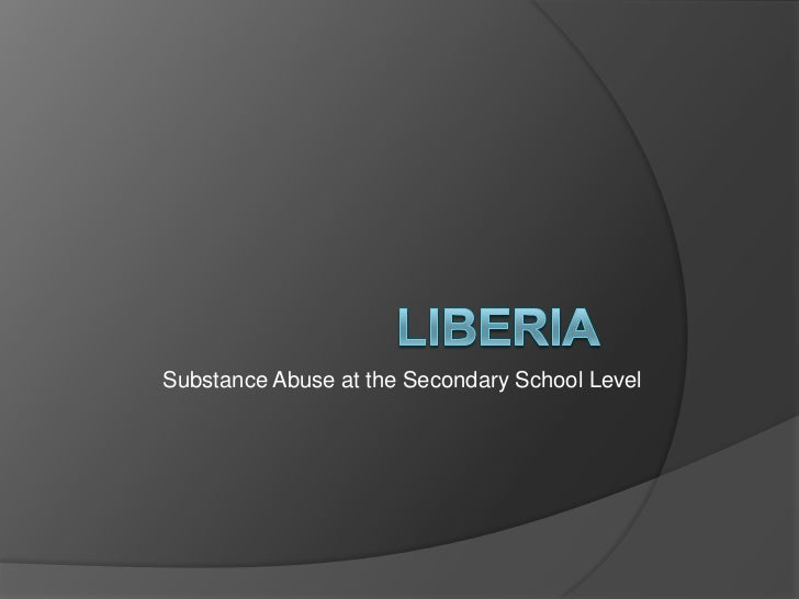 Liberia<br />Substance Abuse at the Secondary School Level<br />