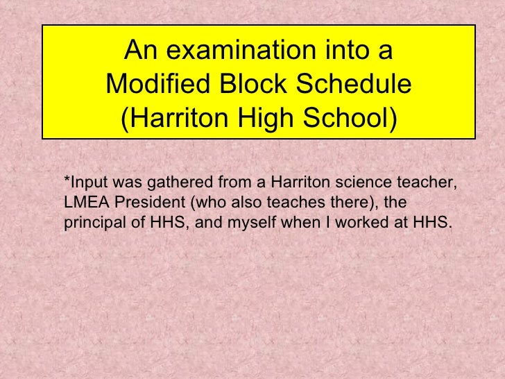 An examination into a Modified Block Schedule (Harriton High School) *Input was gathered from a Harriton science teacher, ...