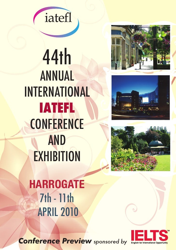 44th     ANNUAL  INTERNATIONAL     IATEFL   CONFERENCE       AND    EXHIBITION     HARROGATE      7th - 11th     APRIL 201...