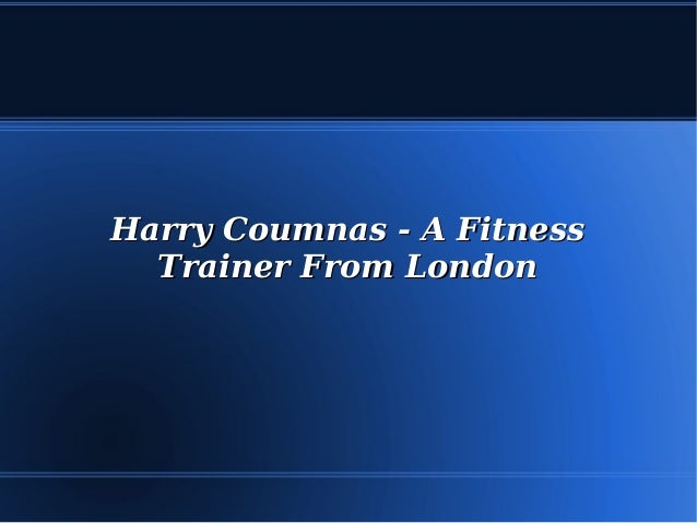 Harry Coumnas - A FitnessHarry Coumnas - A Fitness Trainer From LondonTrainer From London
