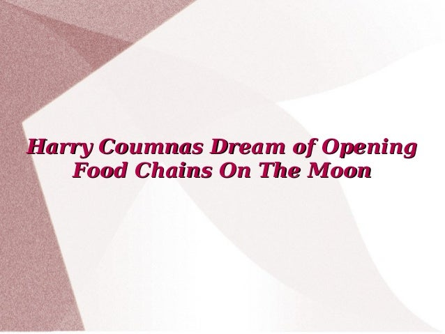 Harry Coumnas Dream of Opening Food Chains On The Moon