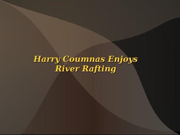 Harry Coumnas Enjoys    River Rafting