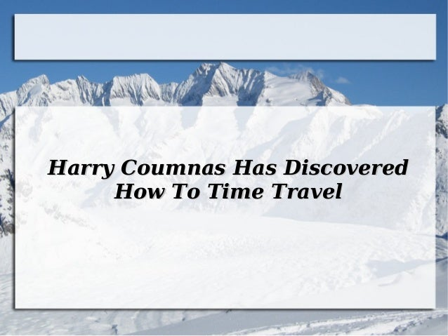 Harry Coumnas Has Discovered How To Time Travel