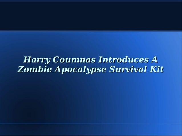 Harry Coumnas Introduces AHarry Coumnas Introduces A Zombie Apocalypse Survival KitZombie Apocalypse Survival Kit