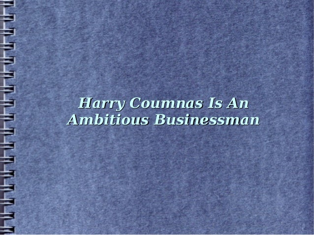 Harry Coumnas Is An Ambitious Businessman