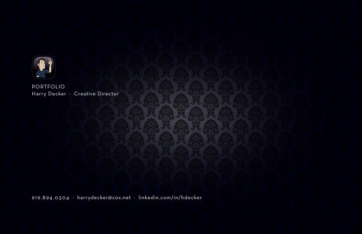 PORTFOLIO Harry Decker · Creative Director     619.894 .0304 · harrydecker@cox.net · linkedin.com/in/hdecker