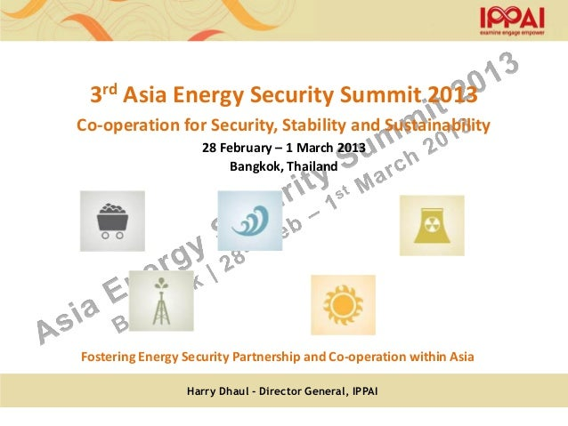 3rd Asia Energy Security Summit 2013Co-operation for Security, Stability and Sustainability                    28 February...
