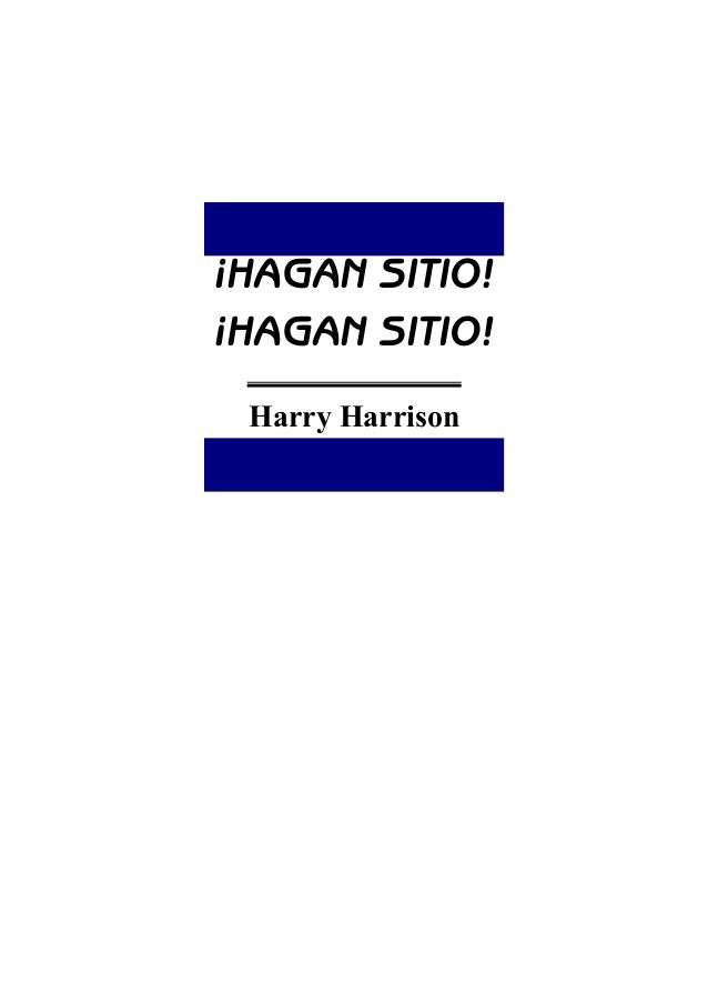¡HAGAN SITIO! ¡HAGAN SITIO! Harry Harrison