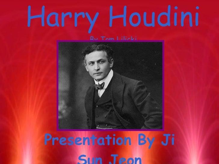 Harry Houdini By Tom Lilicki Presentation By Ji Sun Jeon
