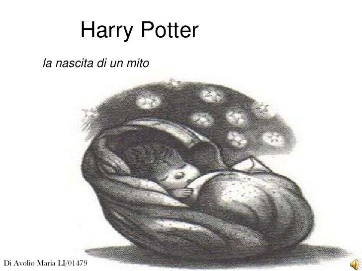 Harry Potter            la nascita di un mito     Di Avolio Maria LI/01479