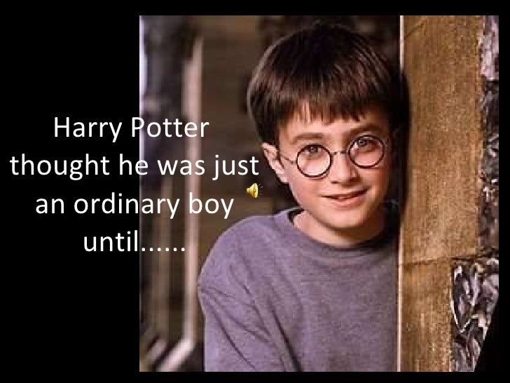 Harry Potter  thought he was just an ordinary boy until......