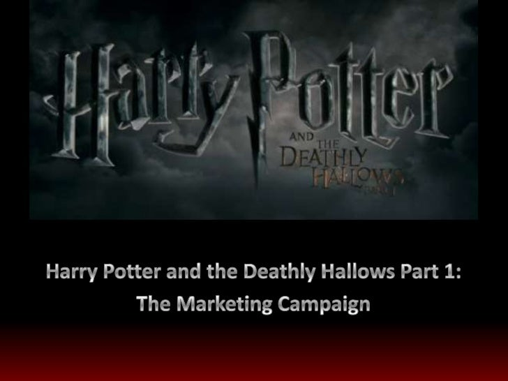 Harry Potter and the Deathly Hallows Part 1:<br />The Marketing Campaign<br />