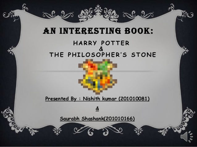 AN INTERESTING BOOK:      HARRY POTTER            & THE PHILOSOPHER'S STONEPresented By : Nishith kumar (201010081)       ...