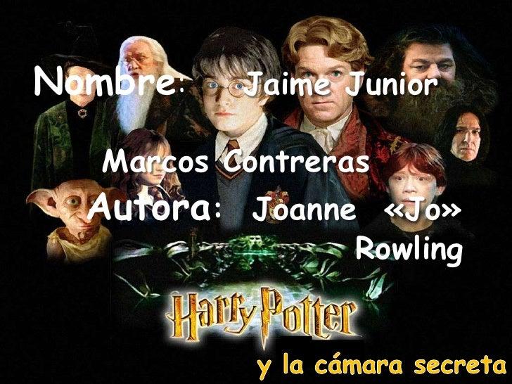 Nombre:      Jaime Junior                               Marcos Contreras<br />Autora:  Joanne  «Jo» <br />Rowling <br />y ...