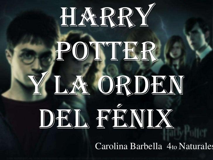 Harry  Pottery la orden del fénix    Carolina Barbella 4to Naturales