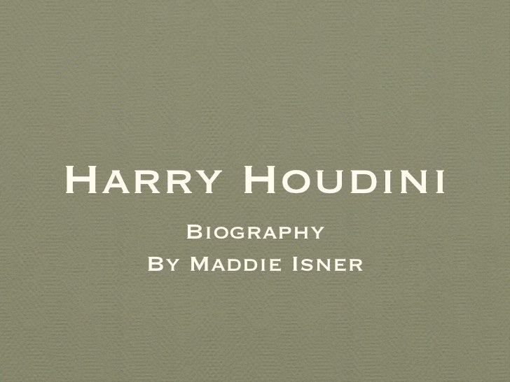 Harry Houdini     Biography  By Maddie Isner