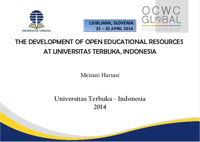 THE DEVELOPMENT OF OPEN EDUCATIONAL RESOURCES AT UNIVERSITAS TERBUKA, INDONESIA Meirani Harsasi Universitas Terbuka - Indo...