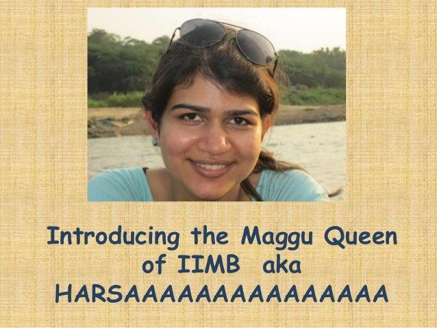 Introducing the Maggu Queen        of IIMB aka HARSAAAAAAAAAAAAAAA