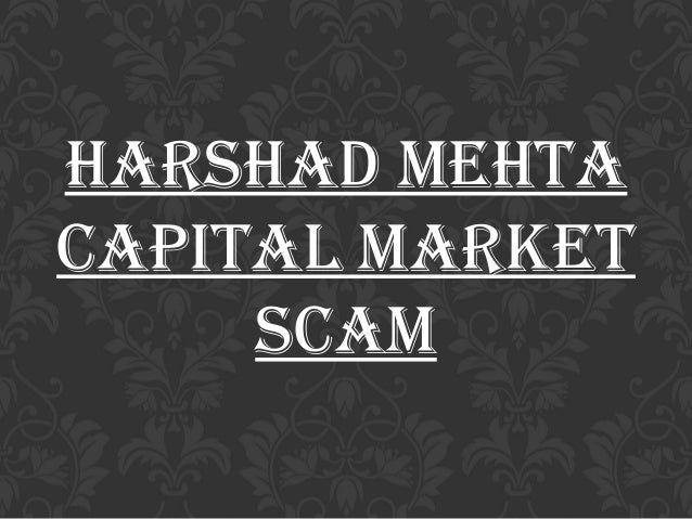 harshad mehta scam presentation Powers of the regulator, capable of presenting all investors in the indian market with a level playing field the study summarize some response of the regulatory authorities to the harshad mehta scam liberalization policies came under severe criticism after the scam, with harshad mehta and others being described as.