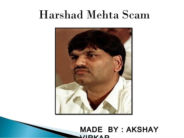 harshad mehta scam presentation Presentation on- harshad mehta scam guided byprof m bhatia presented byashish jain rohan john solomon 21 3 con.