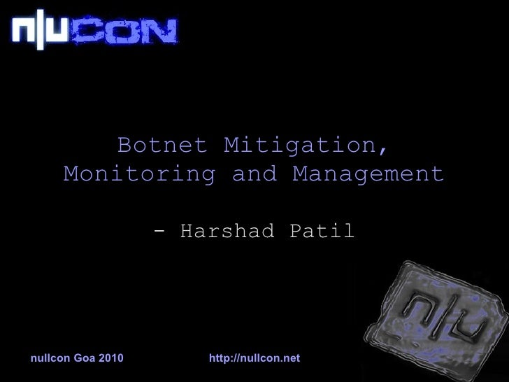 Botnet Mitigation, Monitoring and Management - Harshad Patil nullcon Goa 2010 http://nullcon.net