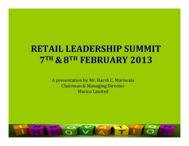 RETAIL LEADERSHIP SUMMIT 7TH & 8TH FEBRUARY 2013   A presentation by Mr. Harsh C. Mariwala       Chairman & Managing Direc...