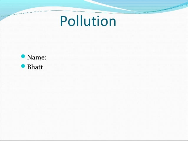 Pollution Name: Bhatt
