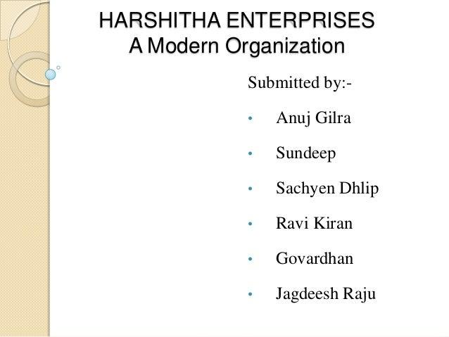 HARSHITHA ENTERPRISES A Modern Organization Submitted by:•  Anuj Gilra  •  Sundeep  •  Sachyen Dhlip  •  Ravi Kiran  •  Go...