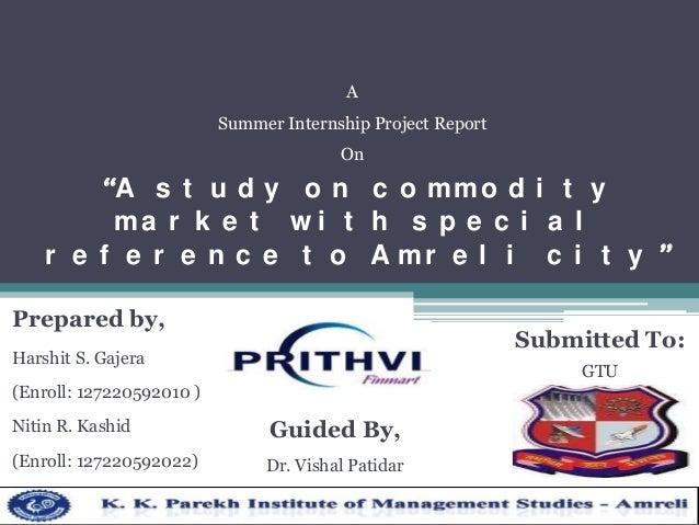 """A Summer Internship Project Report  On  """"A s t u d y o n c o m m o d i t y ma r k e t w i t h s p e c i a l r e f e r e n ..."""