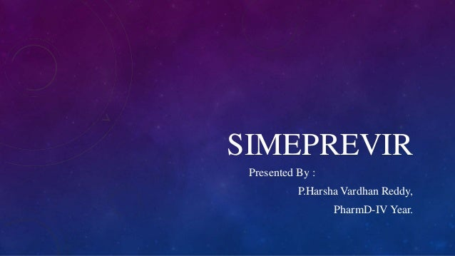 SIMEPREVIR Presented By : P.Harsha Vardhan Reddy,  PharmD-IV Year.