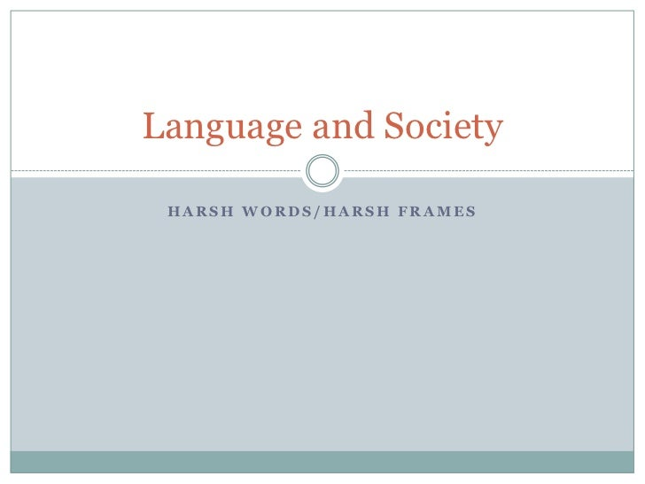Harsh Words/Harsh Frames<br />Language and Society<br />