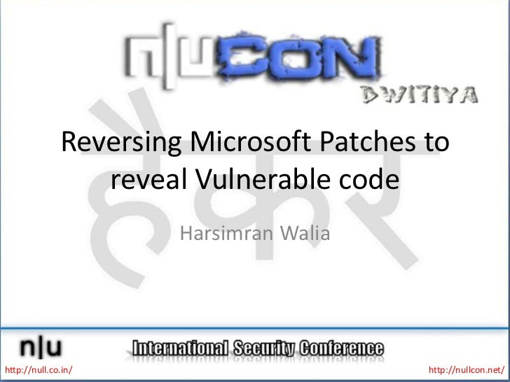 Reversing Microsoft Patches to reveal Vulnerable code<br />HarsimranWalia<br />http://null.co.in/<br />http://nullcon.net/...