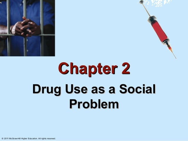 Chapter 2                               Drug Use as a Social                                    Problem© 2011 McGraw-Hill ...