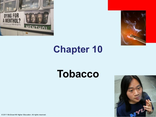 Chapter 10                                                            Tobacco© 2011 McGraw-Hill Higher Education. All righ...
