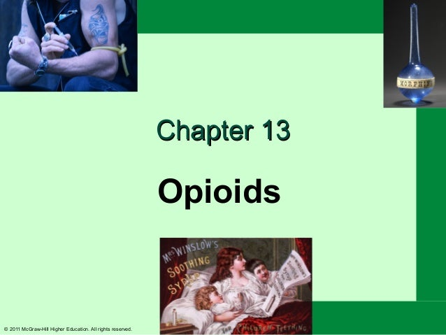 Chapter 13                                                            Opioids© 2011 McGraw-Hill Higher Education. All righ...