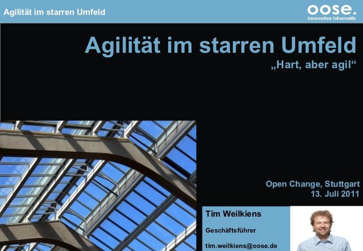 """© by oose GmbH Agilität im starren Umfeld """" Hart, aber agil"""" Open Change, Stuttgart 13. Juli 2011 Tim Weilkiens Geschäftsf..."""